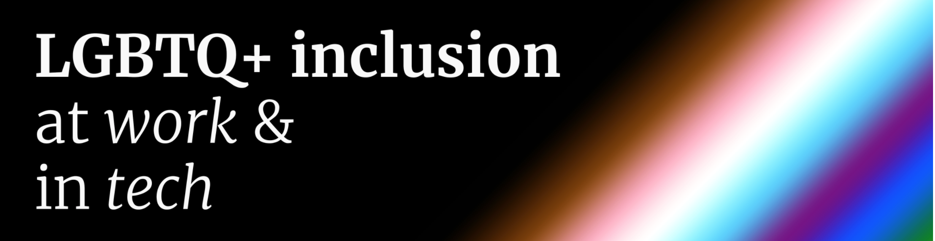 LGBTQ+ inclusion at work and in tech